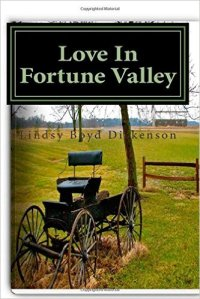 Lindsy Boyd Dickenson's first novel in the Fortune Valley series, Love in Fortune Valley.